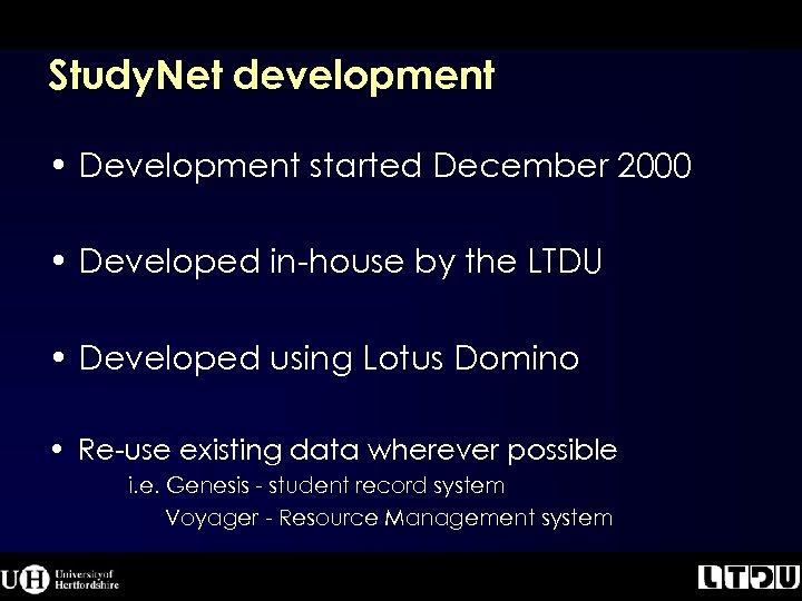 Study. Net development • Development started December 2000 • Developed in-house by the LTDU