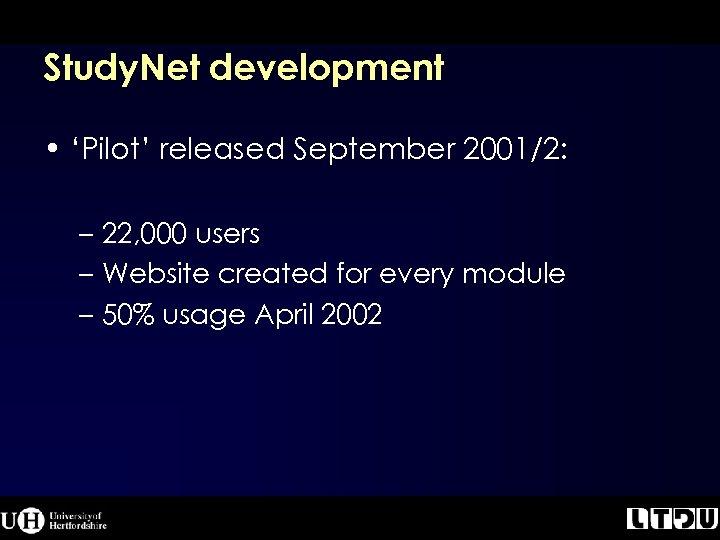 Study. Net development • 'Pilot' released September 2001/2: – 22, 000 users – Website