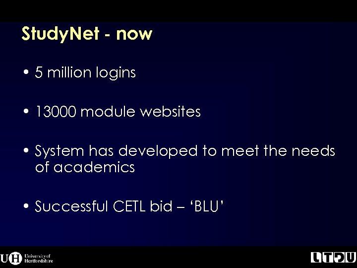 Study. Net - now • 5 million logins • 13000 module websites • System