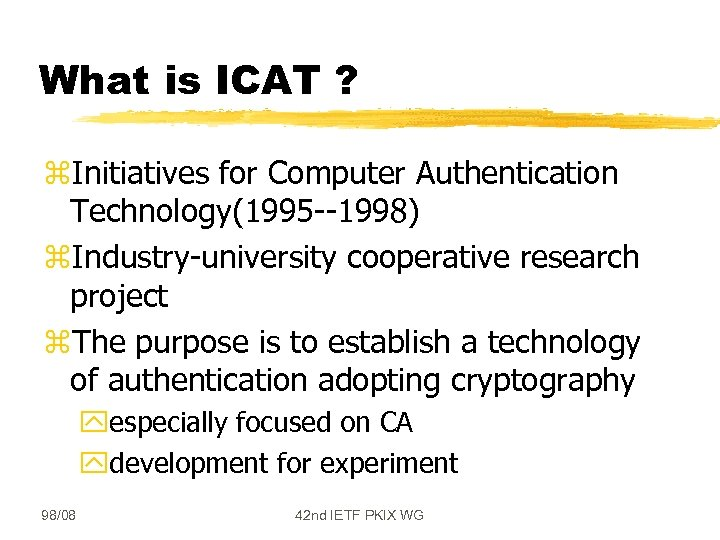 What is ICAT ? z. Initiatives for Computer Authentication Technology(1995 --1998) z. Industry-university cooperative