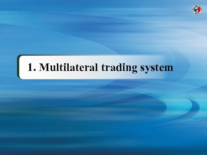 1. Multilateral trading system