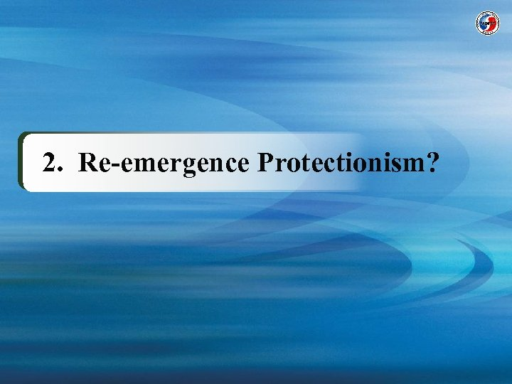 2. Re-emergence Protectionism?