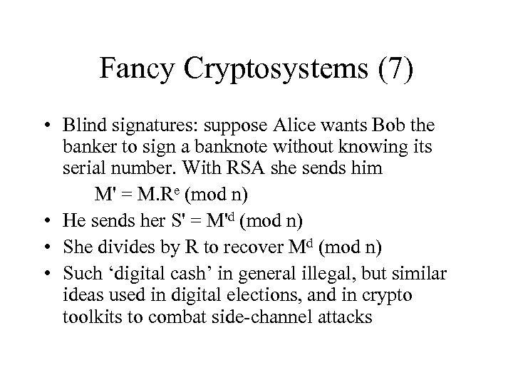 Fancy Cryptosystems (7) • Blind signatures: suppose Alice wants Bob the banker to sign