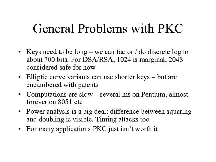 General Problems with PKC • Keys need to be long – we can factor