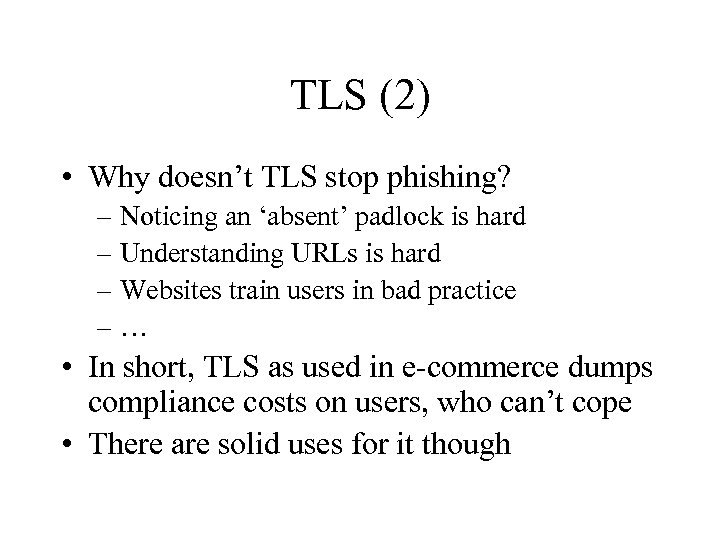TLS (2) • Why doesn't TLS stop phishing? – Noticing an 'absent' padlock is