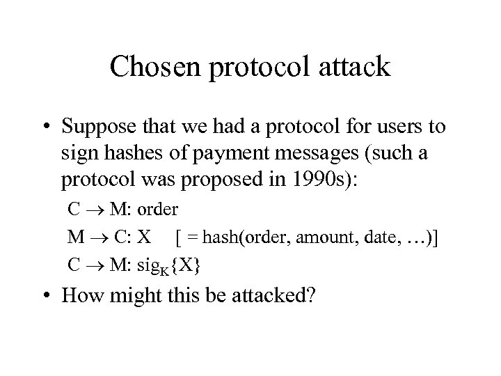 Chosen protocol attack • Suppose that we had a protocol for users to sign