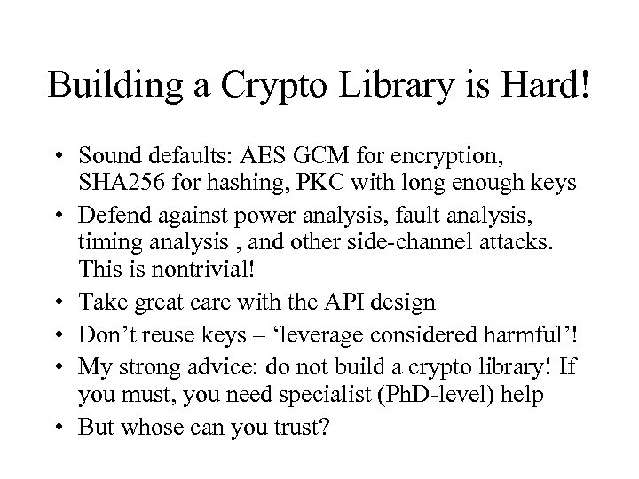 Building a Crypto Library is Hard! • Sound defaults: AES GCM for encryption, SHA