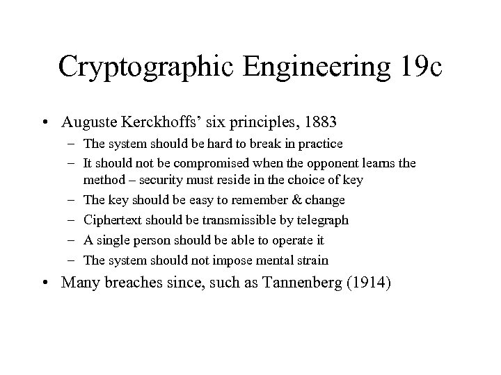 Cryptographic Engineering 19 c • Auguste Kerckhoffs' six principles, 1883 – The system should
