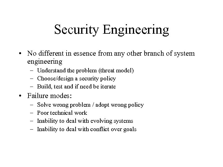 Security Engineering • No different in essence from any other branch of system engineering