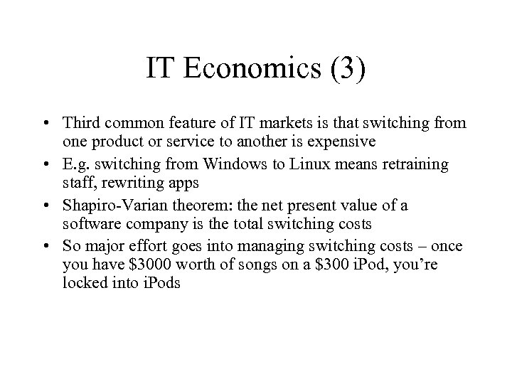 IT Economics (3) • Third common feature of IT markets is that switching from