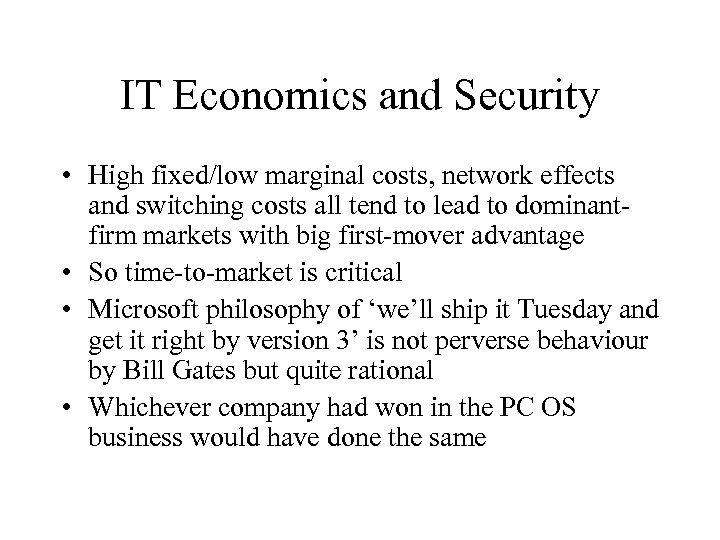 IT Economics and Security • High fixed/low marginal costs, network effects and switching costs