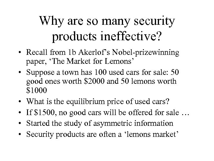 Why are so many security products ineffective? • Recall from 1 b Akerlof's Nobel-prizewinning