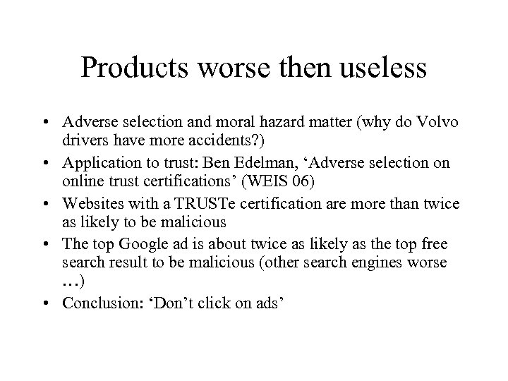 Products worse then useless • Adverse selection and moral hazard matter (why do Volvo