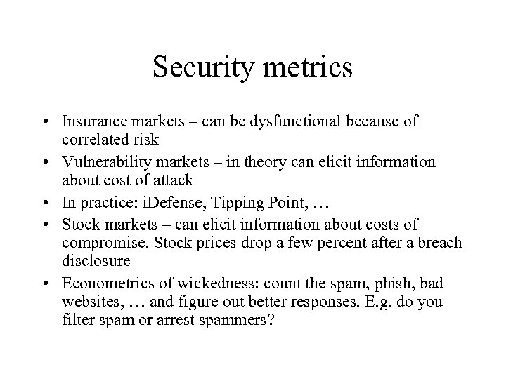 Security metrics • Insurance markets – can be dysfunctional because of correlated risk •