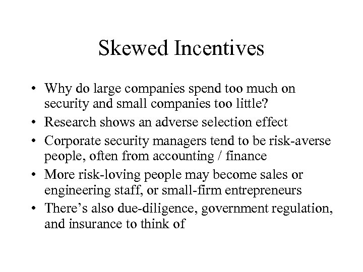 Skewed Incentives • Why do large companies spend too much on security and small