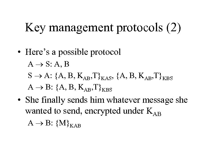 Key management protocols (2) • Here's a possible protocol A S: A, B S