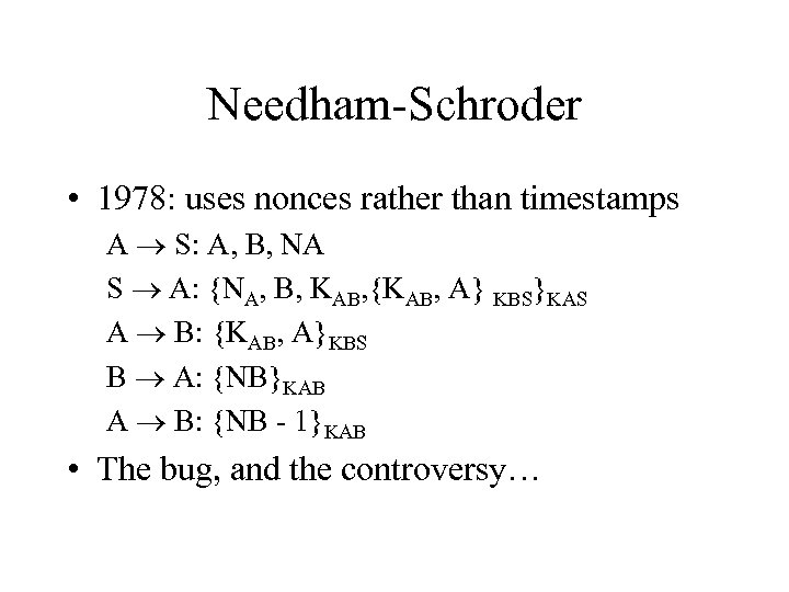 Needham-Schroder • 1978: uses nonces rather than timestamps A S: A, B, NA S