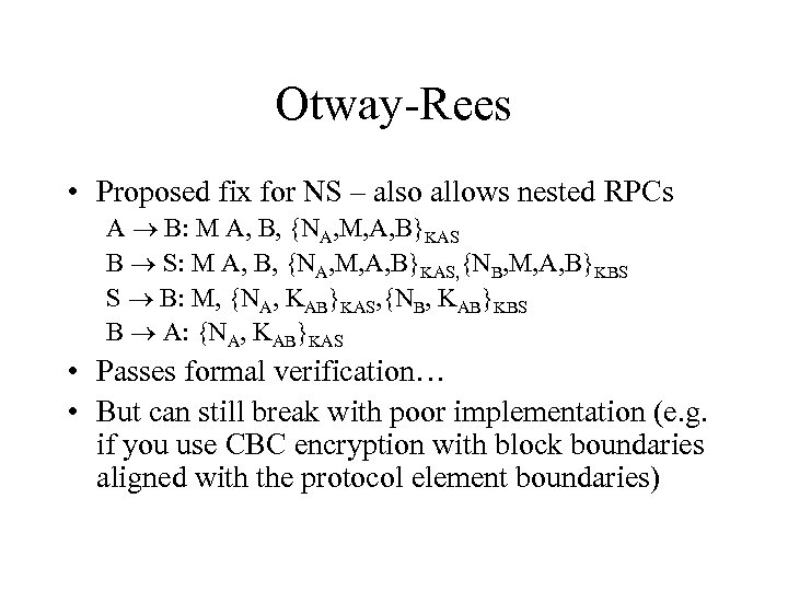 Otway-Rees • Proposed fix for NS – also allows nested RPCs A B: M