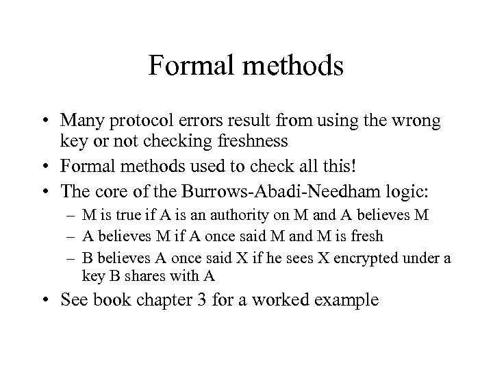 Formal methods • Many protocol errors result from using the wrong key or not