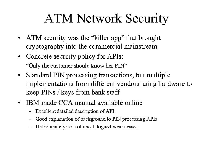 "ATM Network Security • ATM security was the ""killer app"" that brought cryptography into"