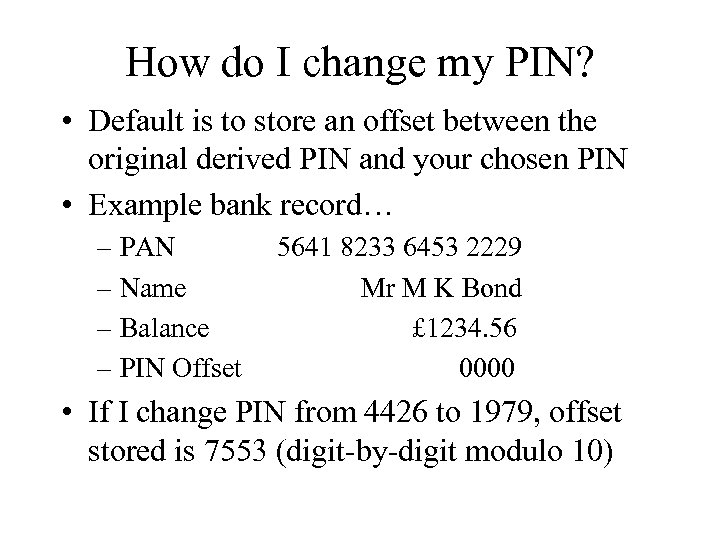How do I change my PIN? • Default is to store an offset between