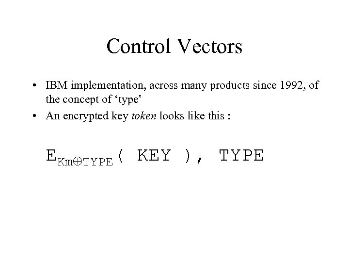 Control Vectors • IBM implementation, across many products since 1992, of the concept of