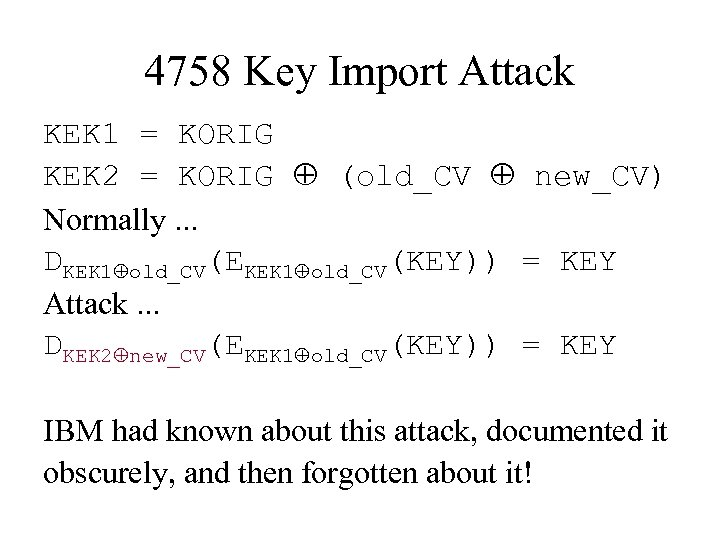 4758 Key Import Attack KEK 1 = KORIG KEK 2 = KORIG (old_CV new_CV)