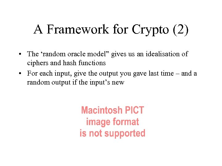 "A Framework for Crypto (2) • The 'random oracle model"" gives us an idealisation"