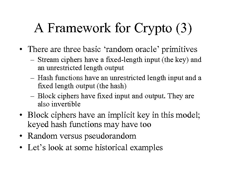 A Framework for Crypto (3) • There are three basic 'random oracle' primitives –