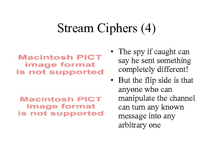 Stream Ciphers (4) • The spy if caught can say he sent something completely