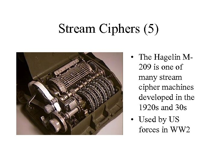 Stream Ciphers (5) • The Hagelin M 209 is one of many stream cipher