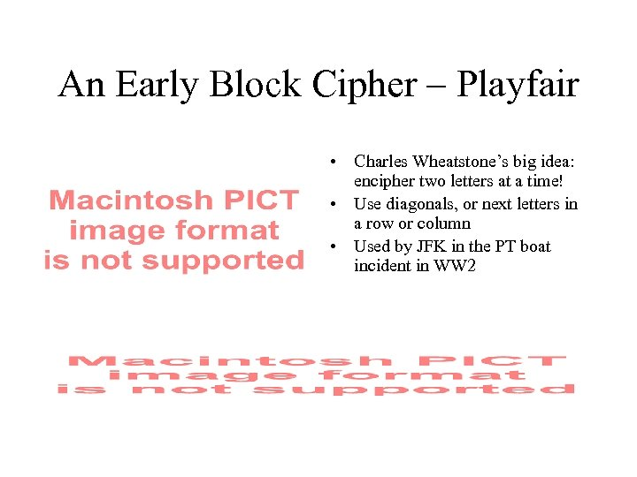 An Early Block Cipher – Playfair • Charles Wheatstone's big idea: encipher two letters
