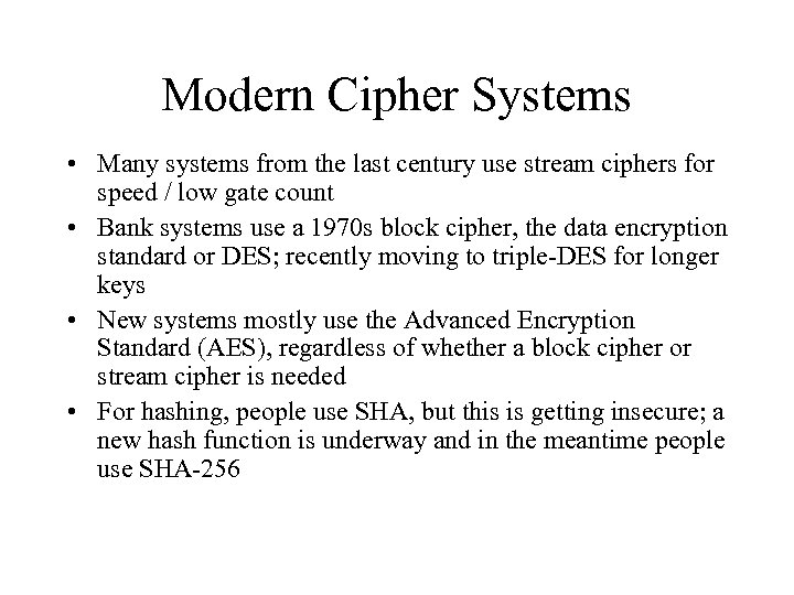 Modern Cipher Systems • Many systems from the last century use stream ciphers for