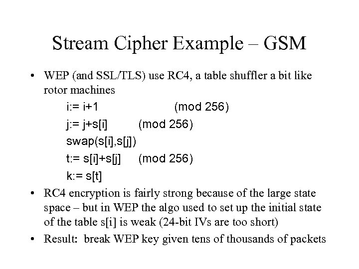 Stream Cipher Example – GSM • WEP (and SSL/TLS) use RC 4, a table