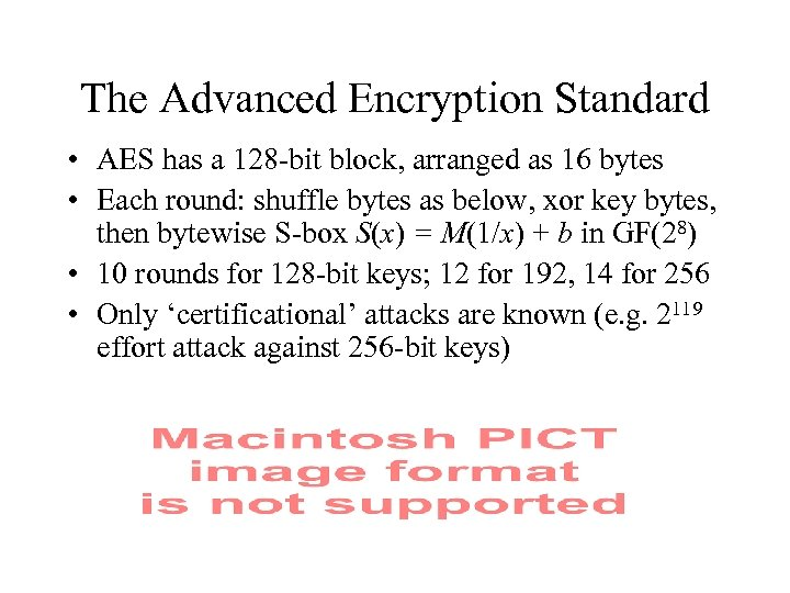 The Advanced Encryption Standard • AES has a 128 -bit block, arranged as 16