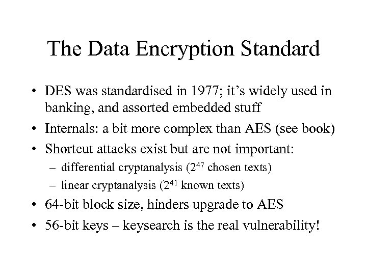 The Data Encryption Standard • DES was standardised in 1977; it's widely used in