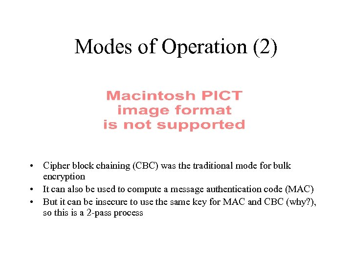 Modes of Operation (2) • Cipher block chaining (CBC) was the traditional mode for