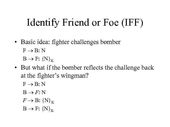 Identify Friend or Foe (IFF) • Basic idea: fighter challenges bomber F B: N