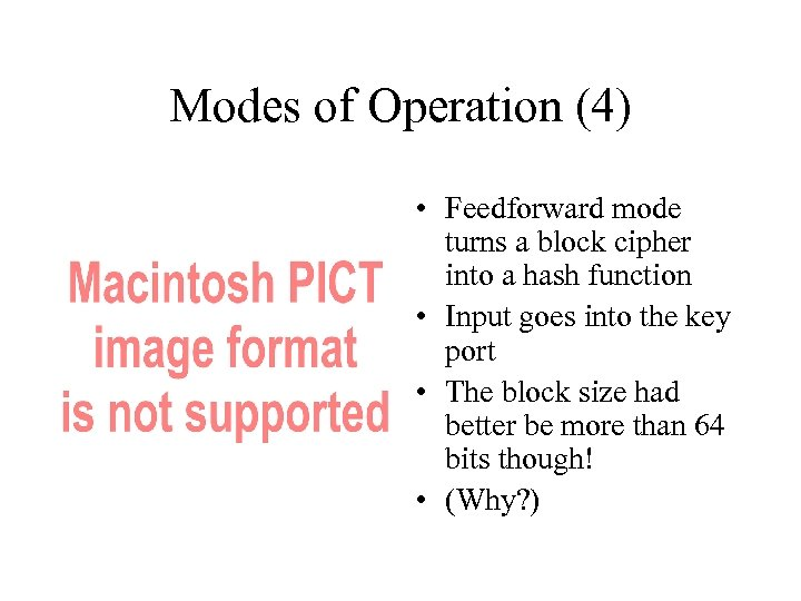 Modes of Operation (4) • Feedforward mode turns a block cipher into a hash