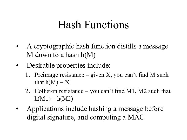 Hash Functions • • A cryptographic hash function distills a message M down to