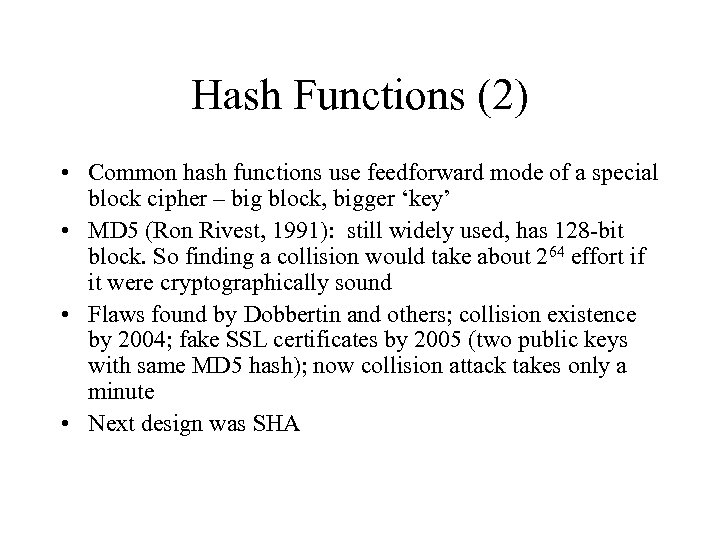Hash Functions (2) • Common hash functions use feedforward mode of a special block
