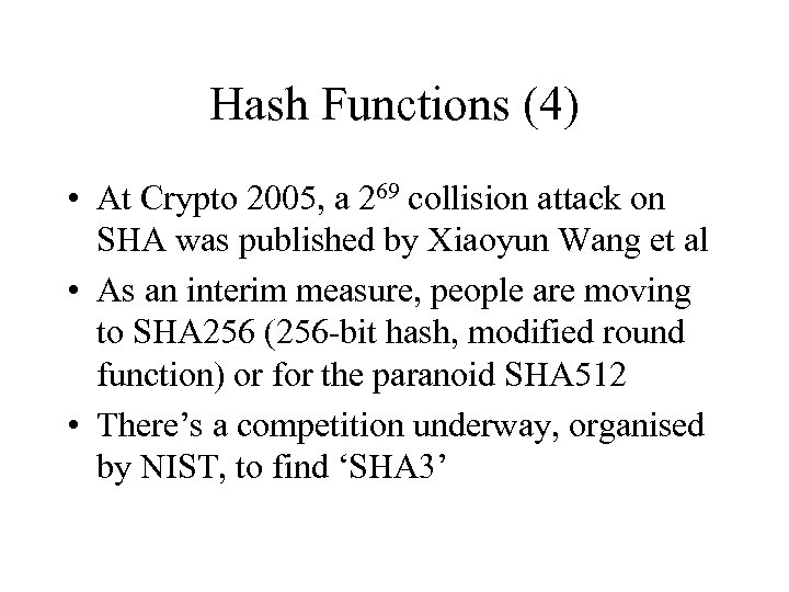 Hash Functions (4) • At Crypto 2005, a 269 collision attack on SHA was