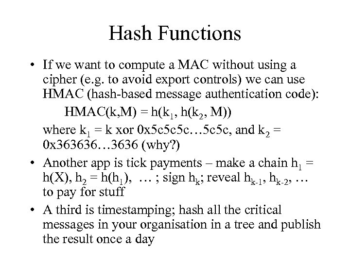 Hash Functions • If we want to compute a MAC without using a cipher
