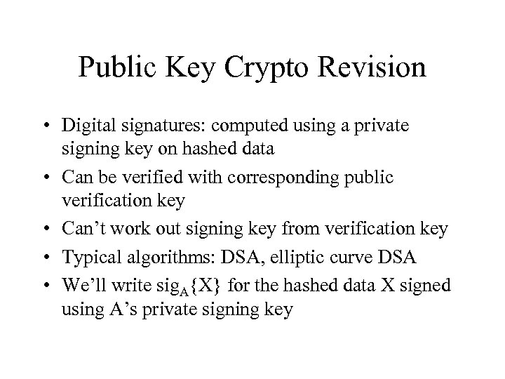 Public Key Crypto Revision • Digital signatures: computed using a private signing key on