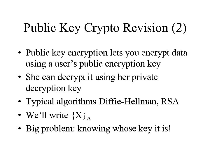 Public Key Crypto Revision (2) • Public key encryption lets you encrypt data using