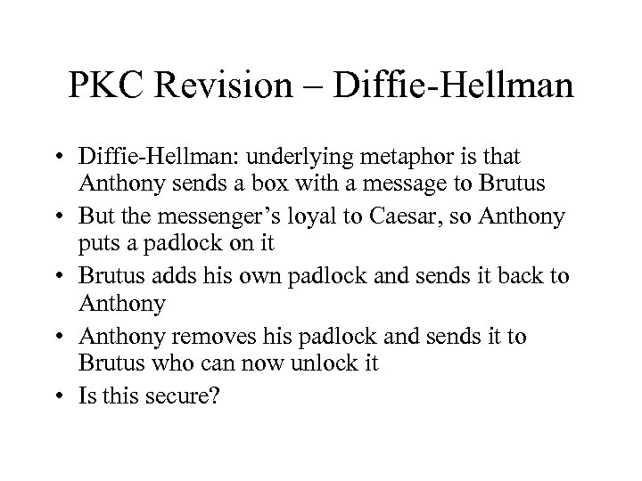 PKC Revision – Diffie-Hellman • Diffie-Hellman: underlying metaphor is that Anthony sends a box