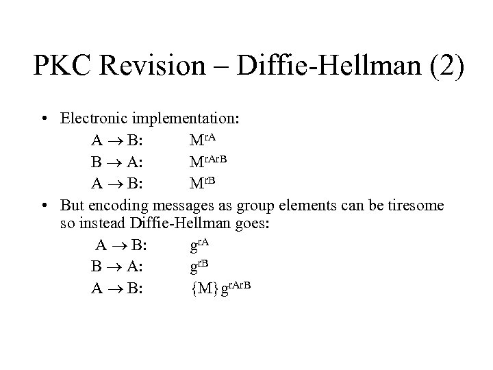 PKC Revision – Diffie-Hellman (2) • Electronic implementation: A B: Mr. A B A: