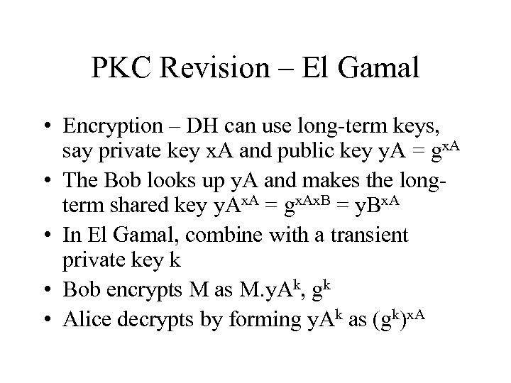 PKC Revision – El Gamal • Encryption – DH can use long-term keys, say