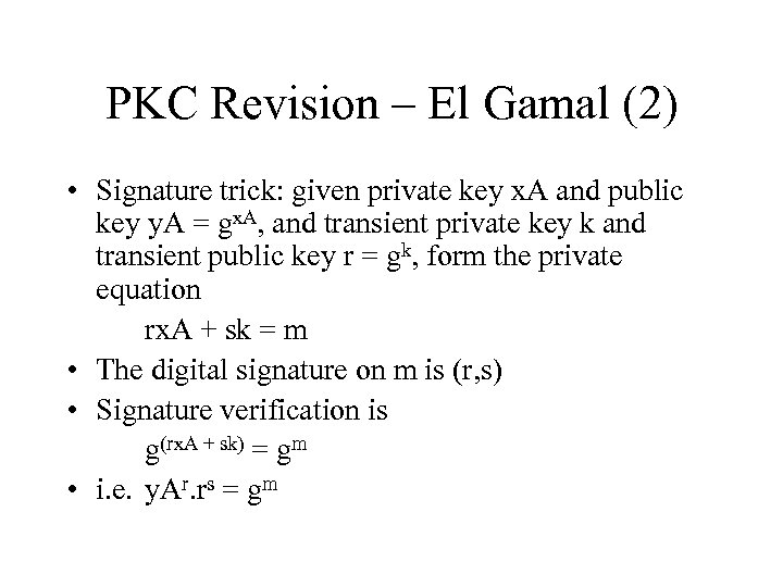 PKC Revision – El Gamal (2) • Signature trick: given private key x. A