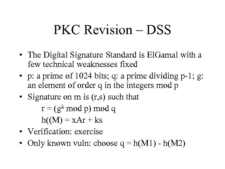 PKC Revision – DSS • The Digital Signature Standard is El. Gamal with a